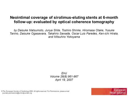 Neointimal coverage of sirolimus-eluting stents at 6-month follow-up: evaluated by optical coherence tomography by Daisuke Matsumoto, Junya Shite, Toshiro.