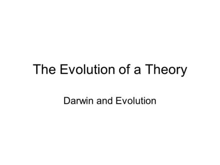 The Evolution of a Theory Darwin and Evolution. Outline History of Evolutionary Thought Darwin's Theory of Evolution –Occurrence of Descent –Biogeography.