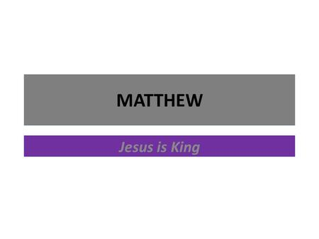 MATTHEW Jesus is King. What is a Gospel? The NT books Matthew, Mark, Luke & John A type of biblical literature Not a biography in the usual sense Answer.