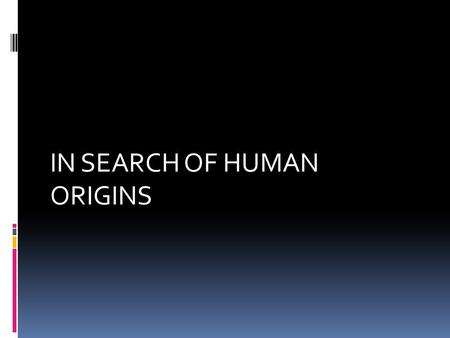 IN SEARCH OF HUMAN ORIGINS.  What are the features of the primate skeleton, and how can knowledge of them help us identify fossil remains?  Great.