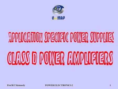 Prof R T KennedyPOWER ELECTRONICS 21. Prof R T KennedyPOWER ELECTRONICS 22 Class D audio amplifiers switching - PWM amplifiers -V cc.