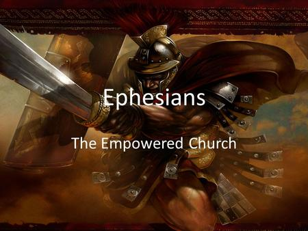 Ephesians The Empowered Church. Ephesians 6 The Armor of God: Be ready for everything!