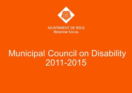 Municipal Council on Disability 2011-2015. Municipal Council on Disability Transversal Programme Care for People with Disabilities Definition of the program: