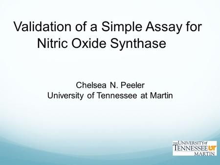 Validation of a Simple Assay for Nitric Oxide Synthase Chelsea N. Peeler University of Tennessee at Martin.