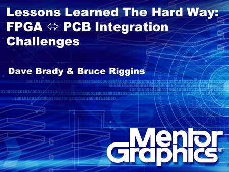 Lessons Learned The Hard Way: FPGA  PCB Integration Challenges Dave Brady & Bruce Riggins.