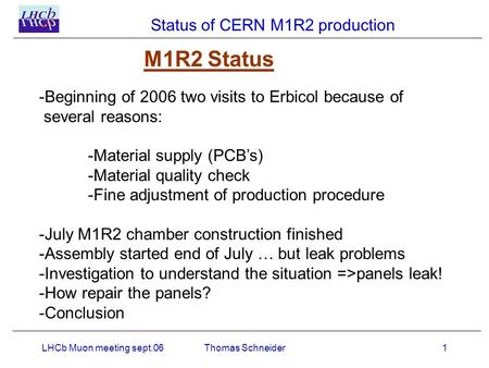 Status of CERN M1R2 production LHCb Muon meeting sept.061Thomas Schneider -Beginning of 2006 two visits to Erbicol because of several reasons: -Material.