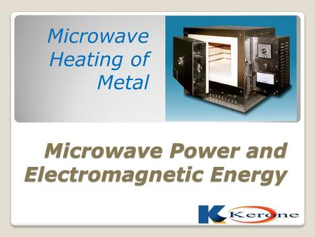 Microwave Power and Electromagnetic Energy Microwave Heating of Metal.