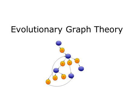"Evolutionary Graph Theory. Uses of graphical framework Graph can represent relationships in a social network of humans E.g. ""Six degrees of separation"""