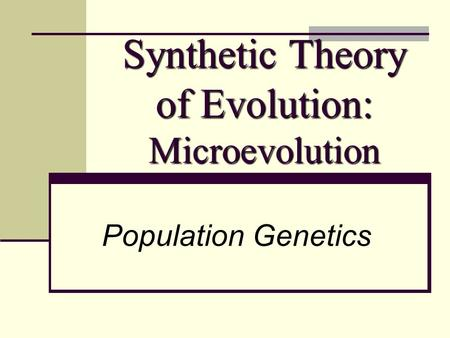 Synthetic Theory of Evolution: Microevolution Population Genetics.
