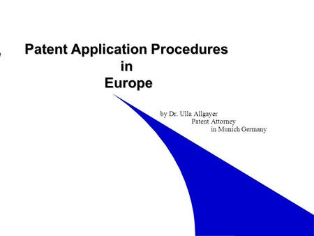 Patent Application Procedures in Europe by Dr. Ulla Allgayer Patent Attorney in Munich Germany.