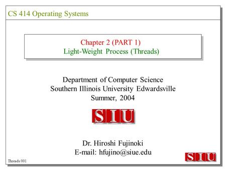 Chapter 2 (PART 1) Light-Weight Process (Threads) Department of Computer Science Southern Illinois University Edwardsville Summer, 2004 Dr. Hiroshi Fujinoki.