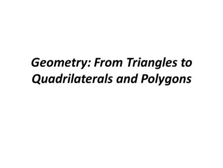 Geometry: From Triangles to Quadrilaterals and Polygons.