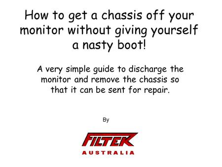How to get a chassis off your monitor without giving yourself a nasty boot! A very simple guide to discharge the monitor and remove the chassis so that.