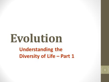 Evolution Understanding the Diversity of Life – Part 1 1.