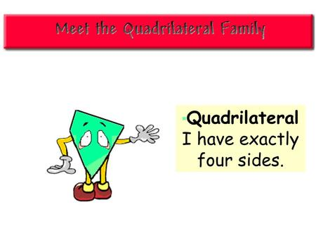 * Quadrilateral I have exactly four sides. *Trapezoid I have only one set of parallel sides. [The median of a trapezoid is parallel to the bases and.