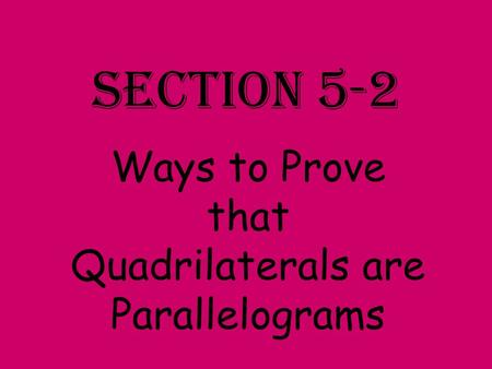 Ways to Prove that Quadrilaterals are Parallelograms