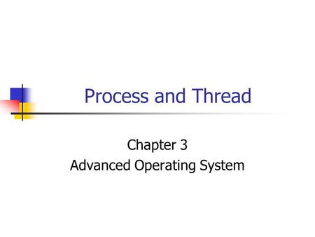 Process and Thread Chapter 3 Advanced Operating System.