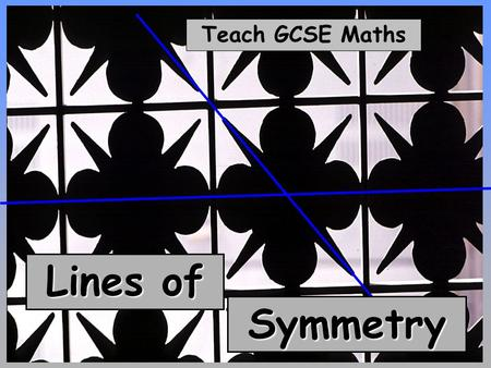 Teach GCSE Maths Lines of Symmetry. Teach GCSE Maths Lines of Symmetry © Christine Crisp Certain images and/or photos on this presentation are the copyrighted.