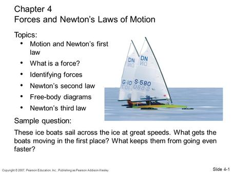 Copyright © 2007, Pearson Education, Inc., Publishing as Pearson Addison-Wesley. Motion and Newton's first law What is a force? Identifying forces Newton's.