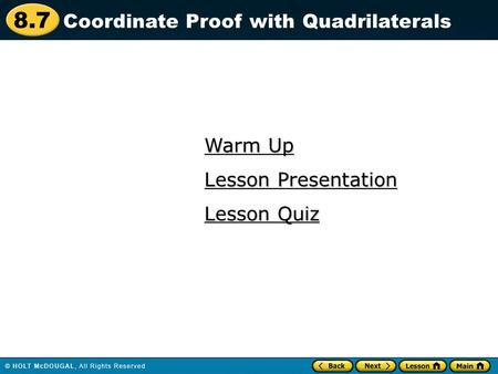 8.7 Warm Up Warm Up Lesson Quiz Lesson Quiz Lesson Presentation Lesson Presentation Coordinate Proof with Quadrilaterals.