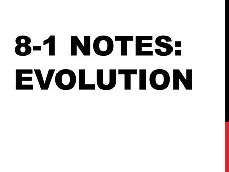 8-1 NOTES: EVOLUTION. THEORY OF EVOLUTION The change in a population over time Descent with Modification Small gradual changes over thousands of years.