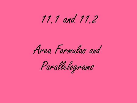 11.1 and 11.2 Area Formulas and Parallelograms. Rectangle Area of a rectangle = bh b = base h = height.
