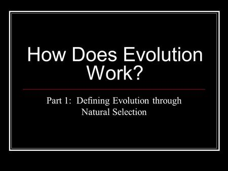 How Does Evolution Work? Part 1: Defining Evolution through Natural Selection.