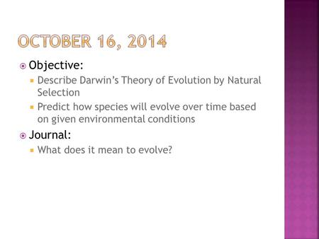  Objective:  Describe Darwin's Theory of Evolution by Natural Selection  Predict how species will evolve over time based on given environmental conditions.