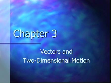 Chapter 3 Vectors and Two-Dimensional Motion. Vector Notation When handwritten, use an arrow: When handwritten, use an arrow: When printed, will be in.