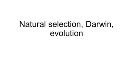 Natural selection, Darwin, evolution. Read over Darwin's Theory pages 172-179 Title: Darwin's theory key concepts and terms Copy key terms(definitions)