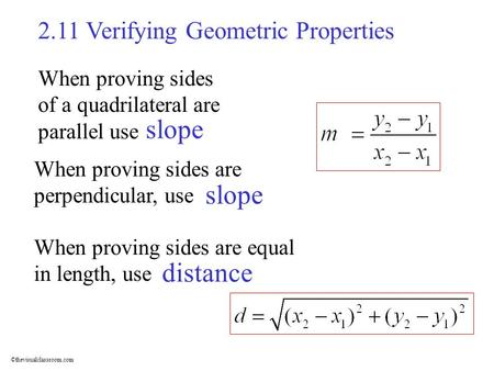 ©thevisualclassroom.com 2.11 Verifying Geometric Properties When proving sides of a quadrilateral are parallel use slope When proving sides are perpendicular,