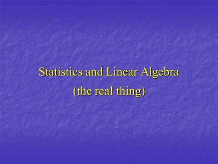 Statistics and Linear Algebra (the real thing). Vector A vector is a rectangular arrangement of number in several rows and one column. A vector is denoted.
