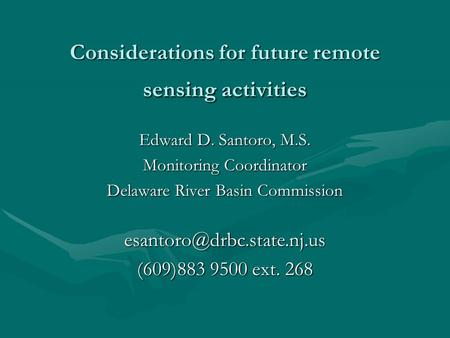 Considerations for future remote sensing activities Edward D. Santoro, M.S. Monitoring Coordinator Delaware River Basin Commission