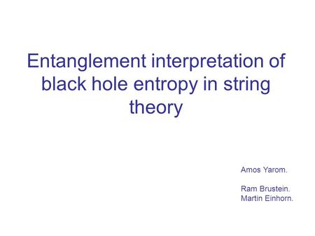 Entanglement interpretation of black hole entropy in string theory Amos Yarom. Ram Brustein. Martin Einhorn.