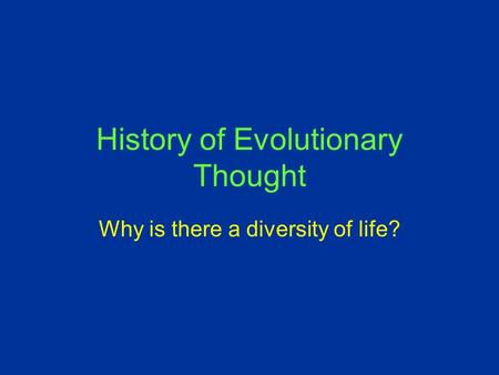 History of Evolutionary Thought Why is there a diversity of life?