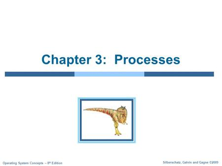 Silberschatz, Galvin and Gagne ©2009 Operating System Concepts – 8 th Edition Chapter 3: Processes.