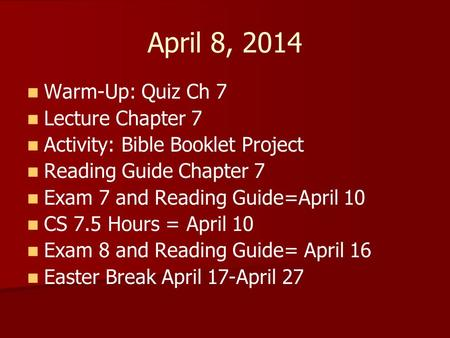 April 8, 2014 Warm-Up: Quiz Ch 7 Lecture Chapter 7 Activity: Bible Booklet Project Reading Guide Chapter 7 Exam 7 and Reading Guide=April 10 CS 7.5 Hours.