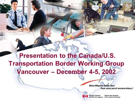 Presentation to the Canada/U.S. Transportation Border Working Group Vancouver – December 4-5, 2002.
