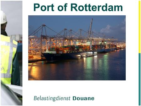 "Port of Rotterdam. Radiation Detection Systems at the Major International Seaport of Rotterdam ""Balance Between Trade and Security"" ""Benefits and Challenges"""