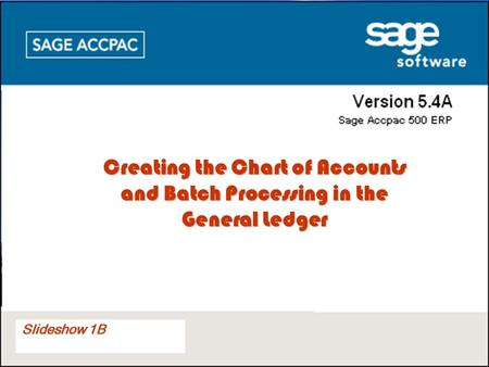Slideshow 3 5.2 Slideshow 1B Creating the Chart of Accounts and Batch Processing in the General Ledger.