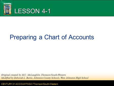 CENTURY 21 ACCOUNTING © Thomson/South-Western LESSON 4-1 Preparing a Chart of Accounts Original created by M.C. McLaughlin, Thomson/South-Western Modified.
