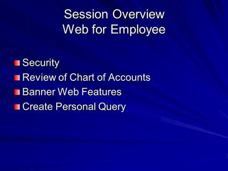 Session Overview Web for Employee Security Review of Chart of Accounts Banner Web Features Create Personal Query.