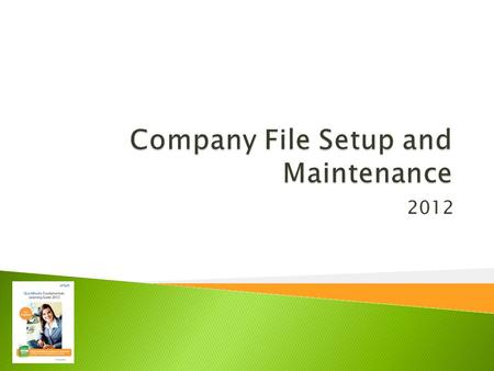 2012.  Perform a Complete Company File Setup using the 12-step process  Choose a Start Date  Use the EasyStep Interview to setup your Company File.