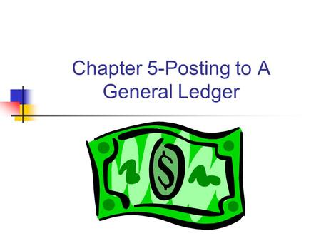Chapter 5-Posting to A General Ledger