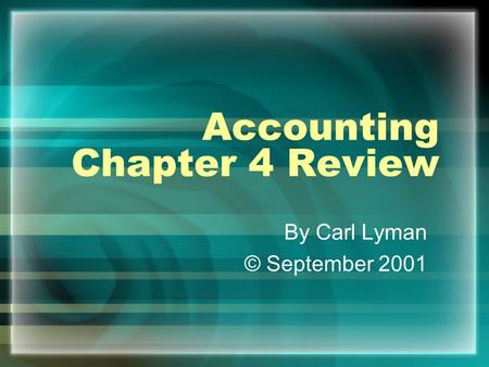 Accounting Chapter 4 Review By Carl Lyman © September 2001.