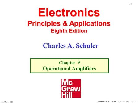 © 2013 The McGraw-Hill Companies, Inc. All rights reserved. McGraw-Hill 9-1 Electronics Principles & Applications Eighth Edition Chapter 9 Operational.