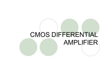 CMOS DIFFERENTIAL AMPLIFIER. INTRODUCTION Bias and gain sensitive to device parameters (µC ox,V T ); sensitivity can be mitigated but often paying price.