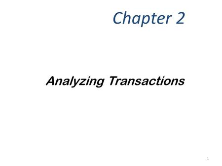 Analyzing Transactions Chapter 2 1. Describe the characteristics of an account and a chart of accounts. Objective 1 2.