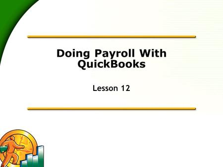 Doing Payroll With QuickBooks Lesson 12. 2 Lesson objectives  To gain an overview of payroll in QuickBooks  To learn more about payroll setup  To set.