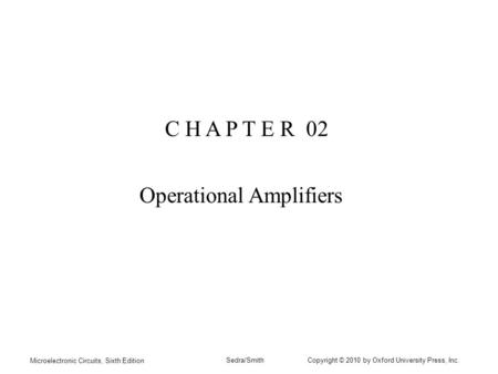 Microelectronic Circuits, Sixth Edition Sedra/Smith Copyright © 2010 by Oxford University Press, Inc. C H A P T E R 02 Operational Amplifiers.